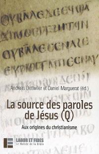 La source des paroles de Jésus (Q) : aux origines du christianisme