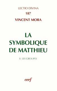 La symbolique de Matthieu. Volume 2, Les groupes