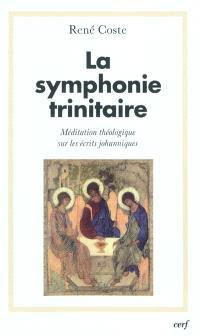 La symphonie trinitaire : méditation théologique sur les écrits johanniques