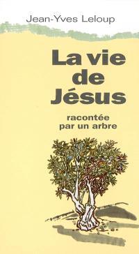 La vie de Jésus racontée par un arbre