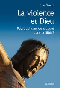 La violence et Dieu : pourquoi tant de cruauté dans la Bible ?