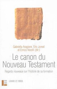Le canon du Nouveau Testament : regards nouveaux sur l'histoire de sa formation