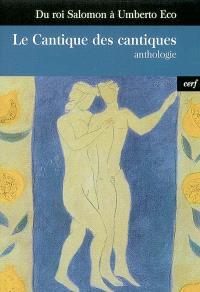 Le Cantique des cantiques : du roi Salomon à Umberto Eco : anthologie
