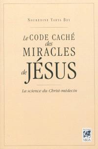Le code caché des miracles de Jésus : la science du Christ-médecin