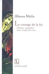 Le courage de la foi : Jérémie, prophète pour temps de crise