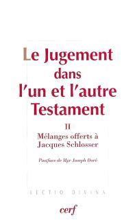 Le jugement dans l'un et l'autre Testament. Volume 2, Mélanges offerts à Jacques Schlosser