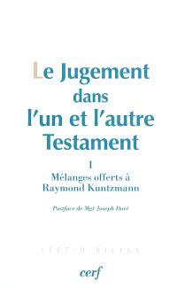 Le jugement dans l'un et l'autre Testament. Volume 1, Mélanges offerts à Raymond Kuntzmann