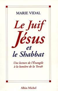 Le Juif Jésus et le shabbat : une lecture de l'Evangile à la lumière de la Torah