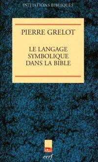 Le langage symbolique dans la Bible : enquête de sémantique et d'exégèse