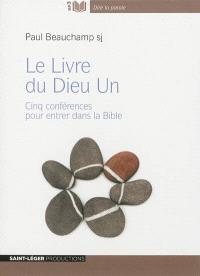 Le livre du Dieu un : cinq conférences pour entrer dans la Bible