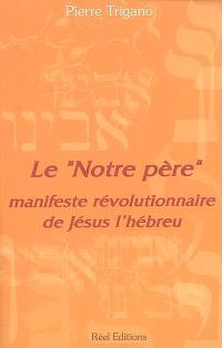 Le Notre Père : manifeste révolutionnaire de Jésus l'hébreu