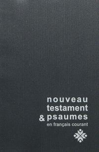 Le Nouveau Testament & les Psaumes : traduit du grec et de l'hébreu en français courant