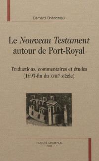 Le Nouveau Testament autour de Port-Royal : traductions, commentaires et études (1697-fin du XVIIIe siècle)