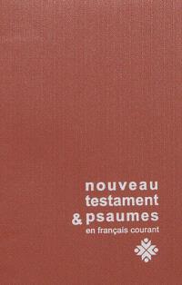 Le Nouveau Testament et les Psaumes : traduits en français courant d'après les originaux