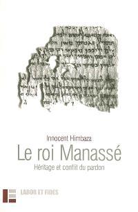 Le roi Manassé : héritage et conflit du pardon