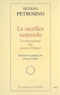 Le sacrifice suspendu : correspondance avec Jacques Rolland