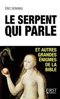 Le serpent qui parle : et autres grandes énigmes de la Bible