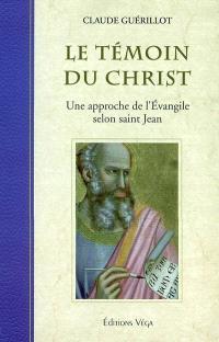 Le témoin du Christ : une approche de l'Evangile selon saint Jean