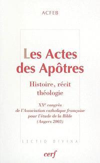 Les Actes des apôtres : histoire, récit, théologie
