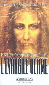 Les dernières paroles du Christ : l'Evangile primordial : ce que Jésus a réellement dit, la découverte et la nouvelle traduction des paroles authentiques de Jésus