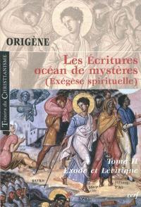 Les Ecritures, océan de mystères : exégèse spirituelle. Volume 2, Exode et Lévitique