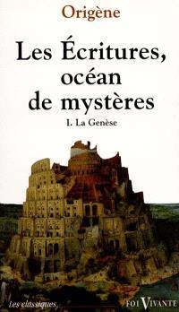Les Ecritures, océan de mystères : exégèse spirituelle. Volume 1, La Genèse