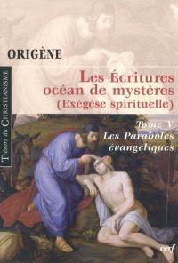Les Ecritures, océan de mystères : exégèse spirituelle. Volume 5, Les paraboles évangéliques