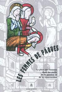 Les femmes de Pâques : la place des femmes dans les récits de la passion et de la résurrection