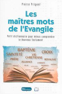 Les maîtres mots de l'Evangile : petit dictionnaire théologique pour mieux comprendre le Nouveau Testament