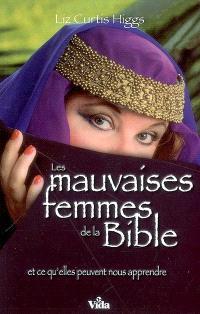 Les mauvaises femmes de la Bible : et ce qu'elles peuvent nous apprendre, ces mauvaises femmes dont certaines sont devenues tellement meilleures !