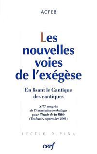 Les nouvelles voies de l'exégèse : en lisant le Cantique des cantiques : XIXe congrès de l'Association catholique pour l'étude de la Bible, Toulouse, 3-7 septembre 2001