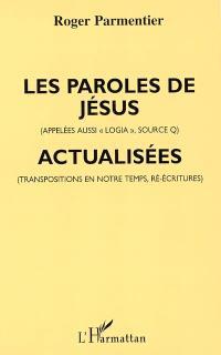 Les paroles de Jésus (appelées aussi Logia, Source Q) actualisées : transposées pour notre temps (dans certaines formes de penser et de parler d'aujourd'hui)
