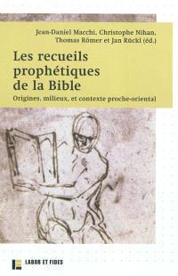 Les recueils prophétiques de la Bible : origines, milieux et contexte proche-oriental