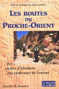 Les routes du Proche-Orient : des séjours d'Abraham aux caravanes de l'encens