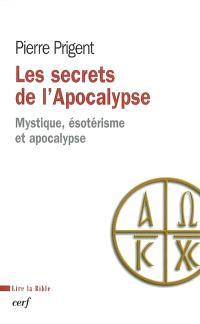 Les secrets de l'Apocalypse : mystique, ésotérisme et apocalypse