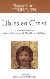 Libres en Christ : la liberté chrétienne selon l'anthologie de Hans Urs von Balthasar
