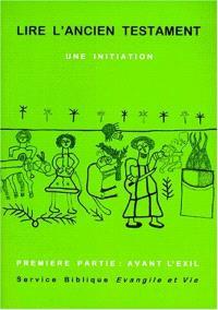 Lire l'Ancien Testament : une initiation. Volume 1, Avant l'Exil