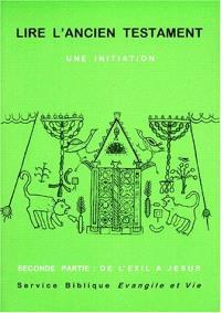 Lire l'Ancien Testament : une initiation. Volume 2, De l'Exil à Jésus