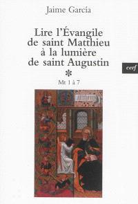 Lire l'Evangile de saint Matthieu à la lumière de saint Augustin. Volume 1, Mt 1 à 7