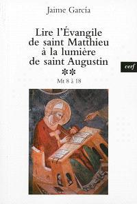 Lire l'Evangile de saint Matthieu à la lumière de saint Augustin. Volume 2, Mt 8 à 18