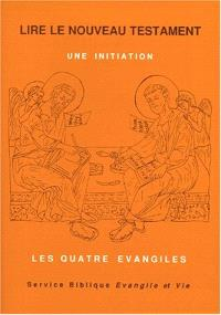 Lire le Nouveau testament : une initiation. Volume 1, Les quatre Evangiles