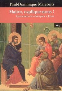 Maître, explique-nous ! : questions des disciples à Jésus