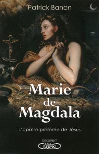 Marie de Magdala : l'apôtre préférée de Jésus
