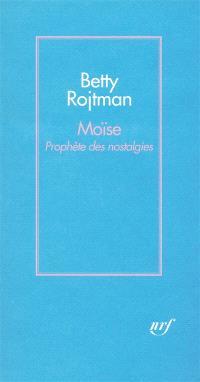 Moïse : prophète des nostalgies