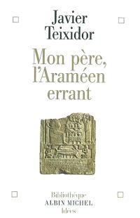 Mon père, l'Araméen errant : commentaire libre d'un texte biblique fameux