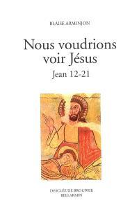 Nous voudrions voir Jésus. Volume 2, Jean 12-21