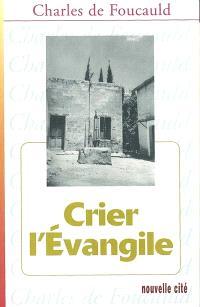 Oeuvres spirituelles du père Charles de Foucauld. Volume 9, Crier l'Evangile