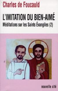 Oeuvres spirituelles du père Charles de Foucauld. Volume 16, L'imitation du bien-aimé : méditations sur les saints Evangiles
