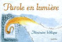 Parole en lumière : itinéraire biblique