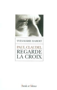 Paul Claudel regarde la croix
